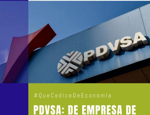 #QuéCediceDeEconomía 46 | PDVSA: de empresa de vanguardia al colapso
